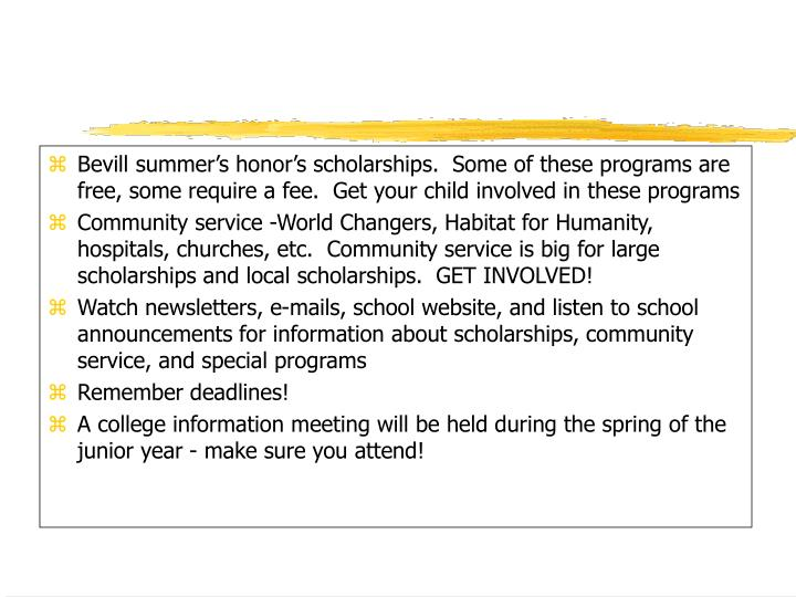 Bevill summer's honor's scholarships.  Some of these programs are free, some require a fee.  Get your child involved in these programs
