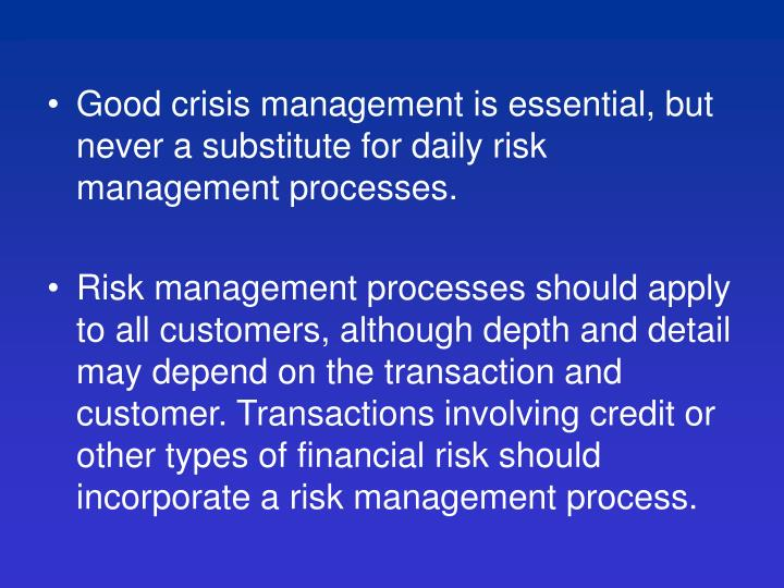 Good crisis management is essential, but never a substitute for daily risk management processes.