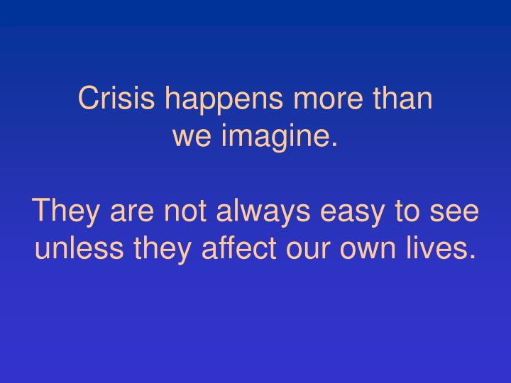 Crisis happens more than