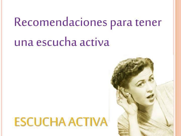 Recomendaciones para tener una escucha activa