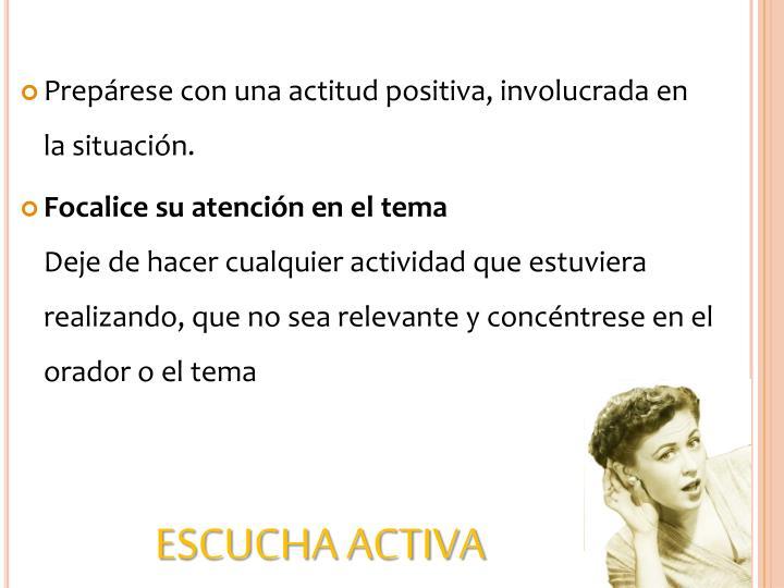 Prepárese con una actitud positiva, involucrada en la situación.