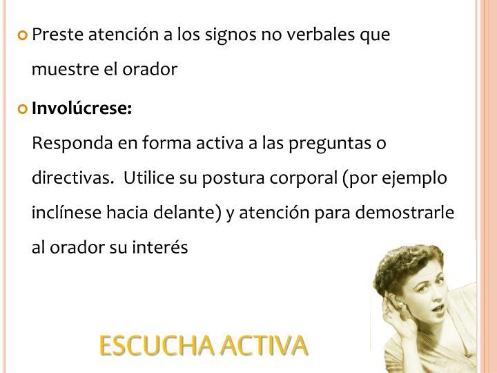 Preste atención a los signos no verbales que muestre el orador