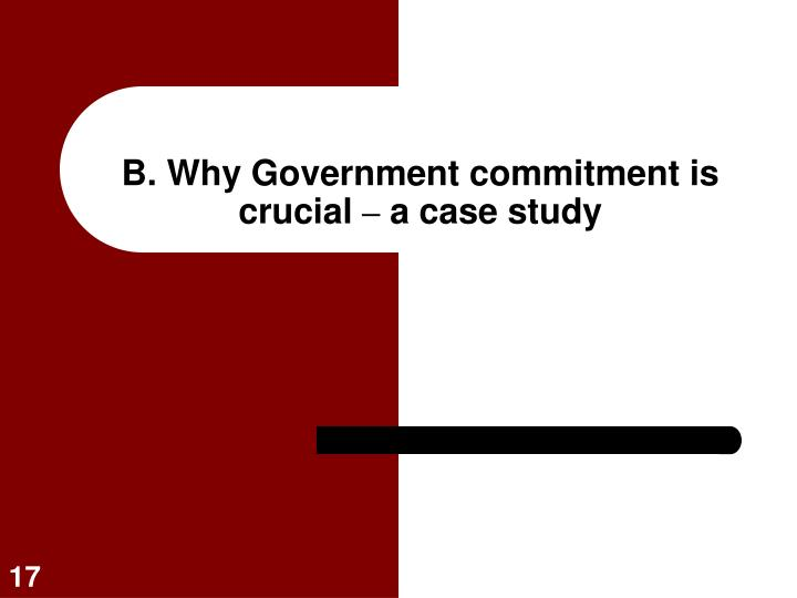 B. Why Government commitment is crucial
