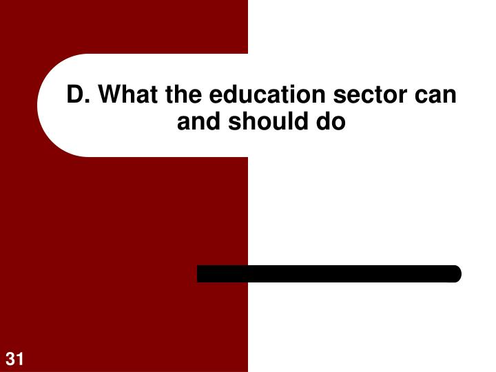 D. What the education sector can and should do