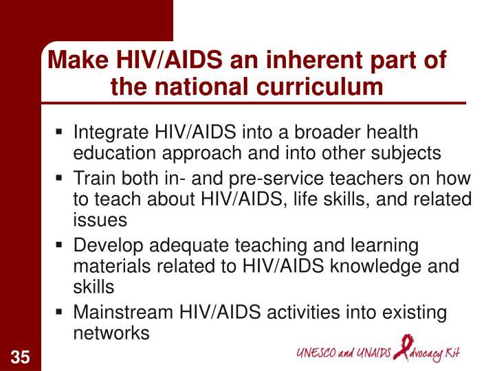 Make HIV/AIDS an inherent part of the national curriculum
