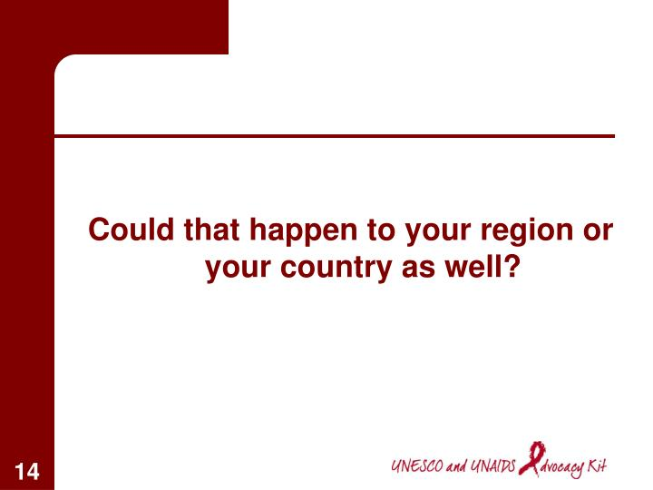 Could that happen to your region or your country as well?