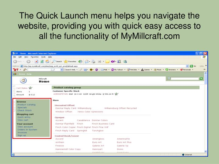 The Quick Launch menu helps you navigate the website, providing you with quick easy access to all the functionality of MyMillcraft.com