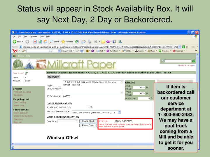 Status will appear in Stock Availability Box. It will say Next Day, 2-Day or Backordered