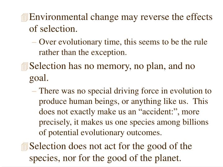 Environmental change may reverse the effects of selection.