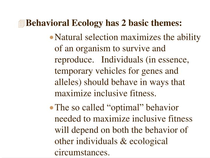 Behavioral Ecology has 2 basic themes: