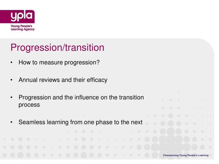 Progression/transition