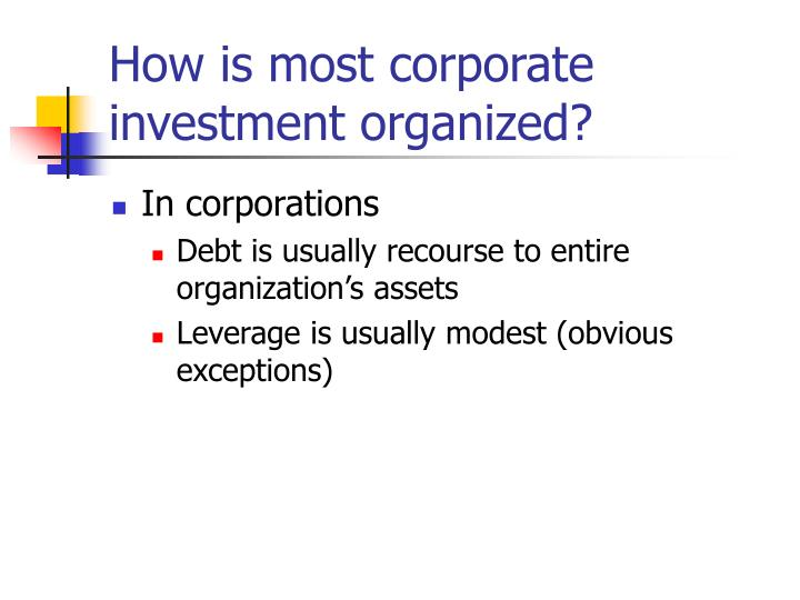 How is most corporate investment organized?