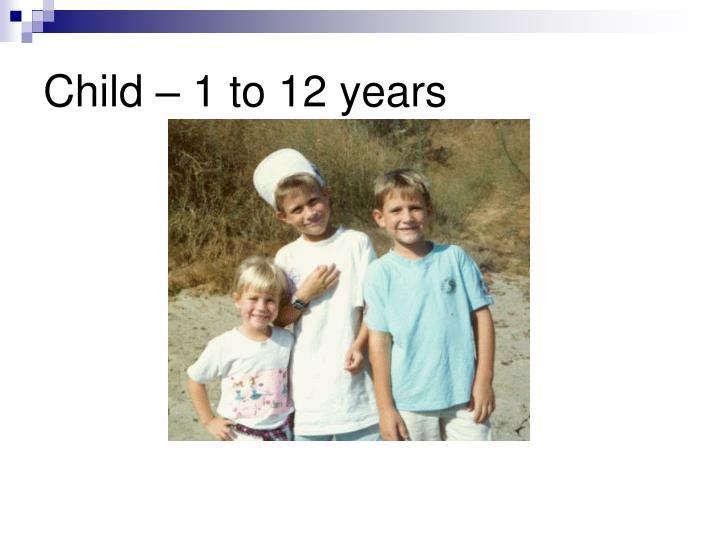 Child – 1 to 12 years