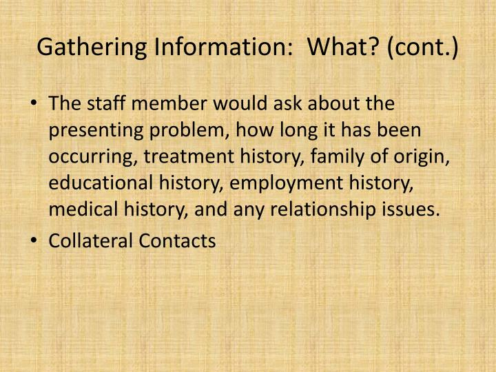 Gathering Information:  What? (cont.)
