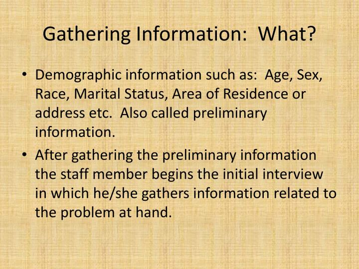 Gathering Information:  What?
