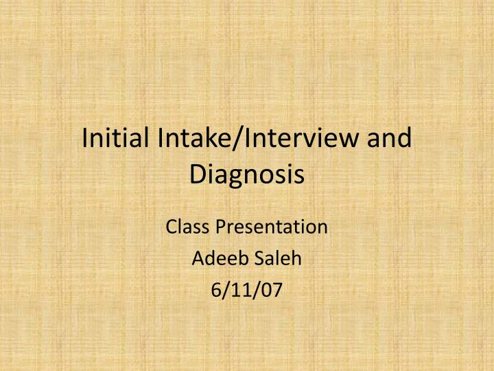 Initial intake interview and diagnosis