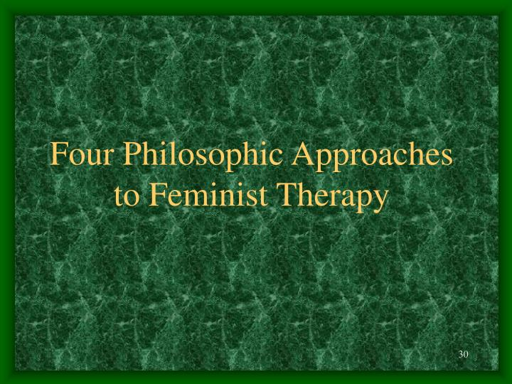 Four Philosophic Approaches to Feminist Therapy