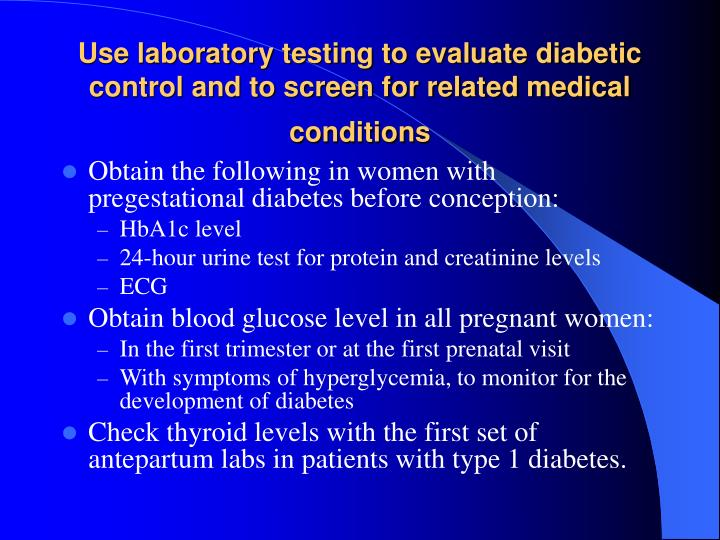 Use laboratory testing to evaluate diabetic control and to screen for related medical conditions
