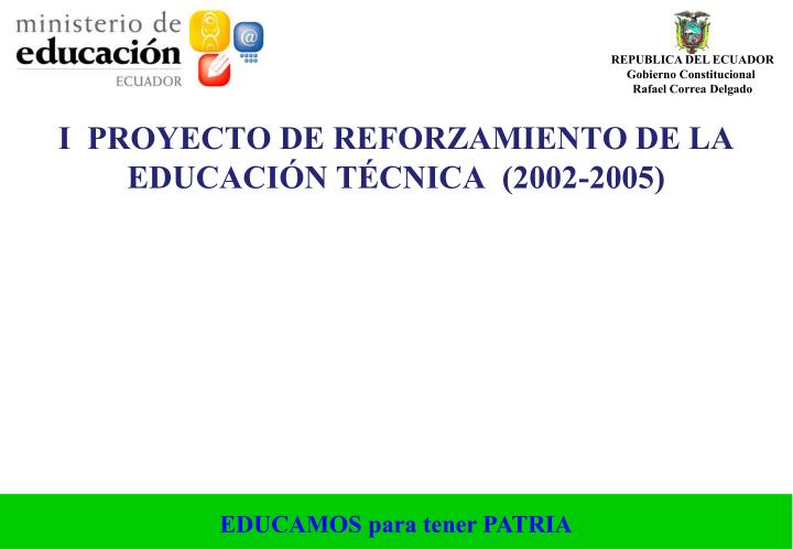 I  PROYECTO DE REFORZAMIENTO DE LA EDUCACIÓN TÉCNICA  (2002-2005)