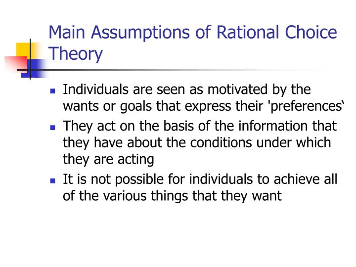 using the rational choice theory to explain economics Economic theory is based on several important concepts one of those concepts is that people make choices in their best self-interest this is.
