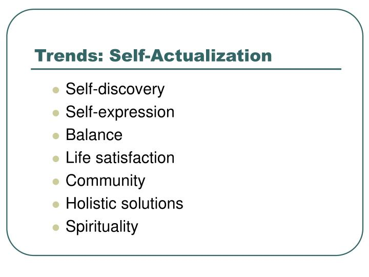 Trends: Self-Actualization