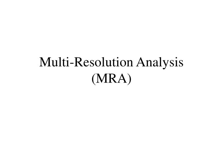 Multi resolution analysis mra