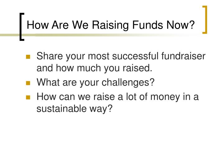 How Are We Raising Funds Now?