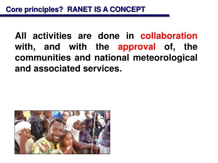 Core principles?  RANET IS A CONCEPT
