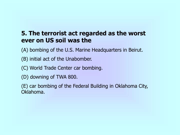 5. The terrorist act regarded as the worst ever on US soil was the