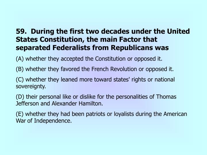 59.  During the first two decades under the United States Constitution, the main