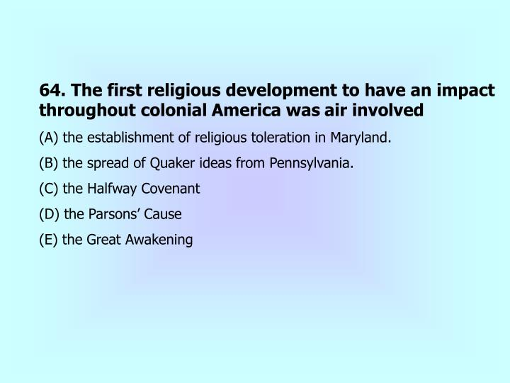 64. The first religious development to have an impact throughout colonial