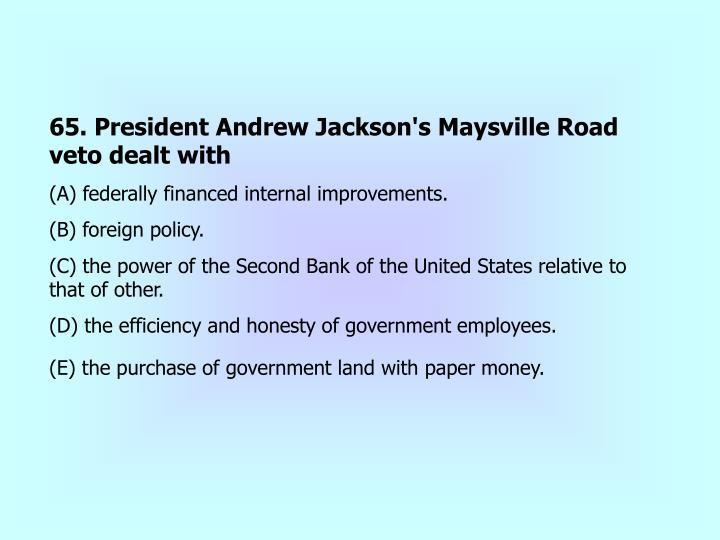 65. President Andrew Jackson's Maysville Road veto dealt with