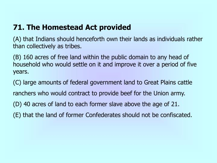 71. The Homestead Act provided