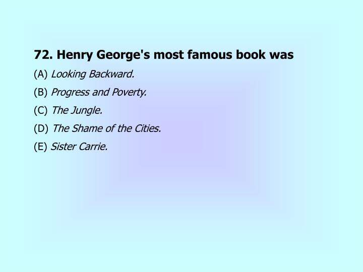 72. Henry George's most famous book was