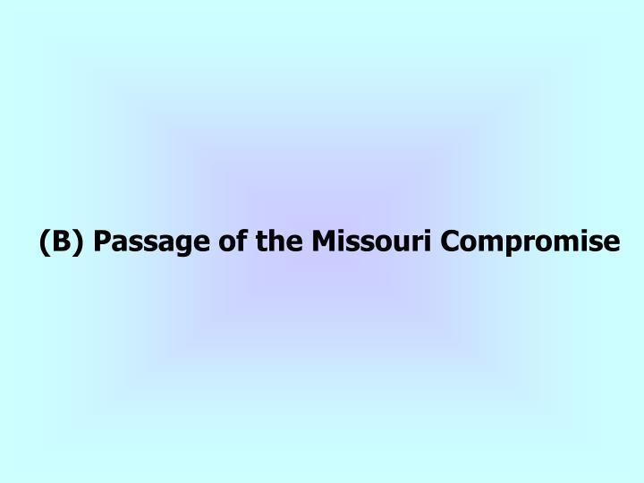 (B) Passage of the Missouri Compromise
