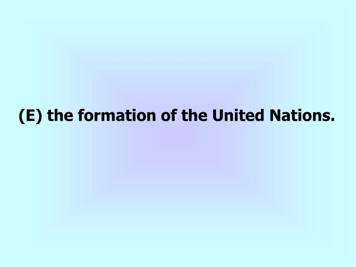(E) the formation of the United Nations.