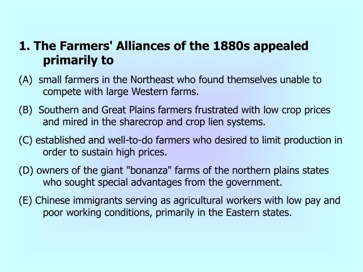 1. The Farmers' Alliances of the 1880s appealed primarily to