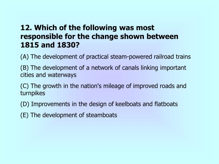 12. Which of the following was most responsible for the change shown between 1815 and 1830?