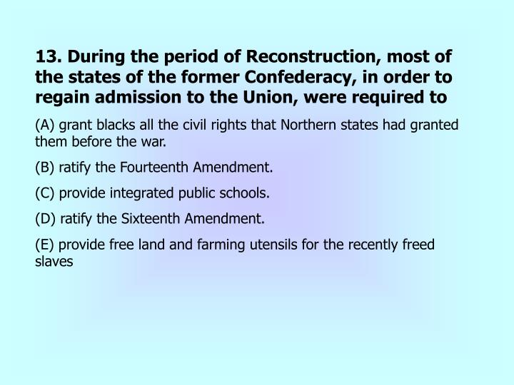 13. During the period of Reconstruction, most of the states of