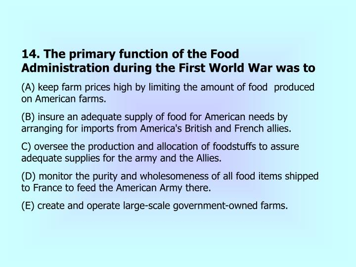 14. The primary function of the Food Administration during the First World War was to