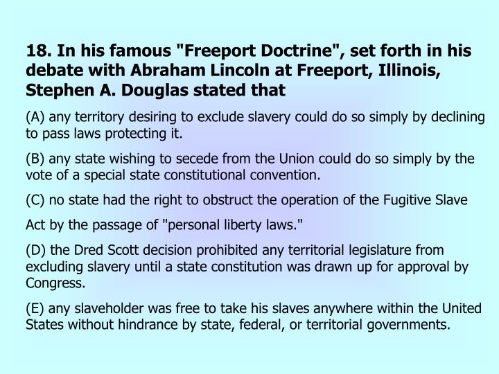 """18. In his famous """"Freeport Doctrine"""", set forth in his debate with Abraham"""
