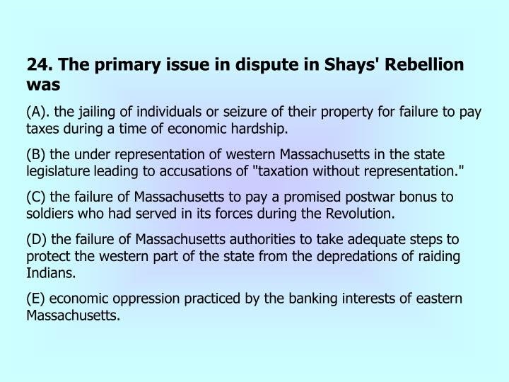 24. The primary issue in dispute in Shays' Rebellion was