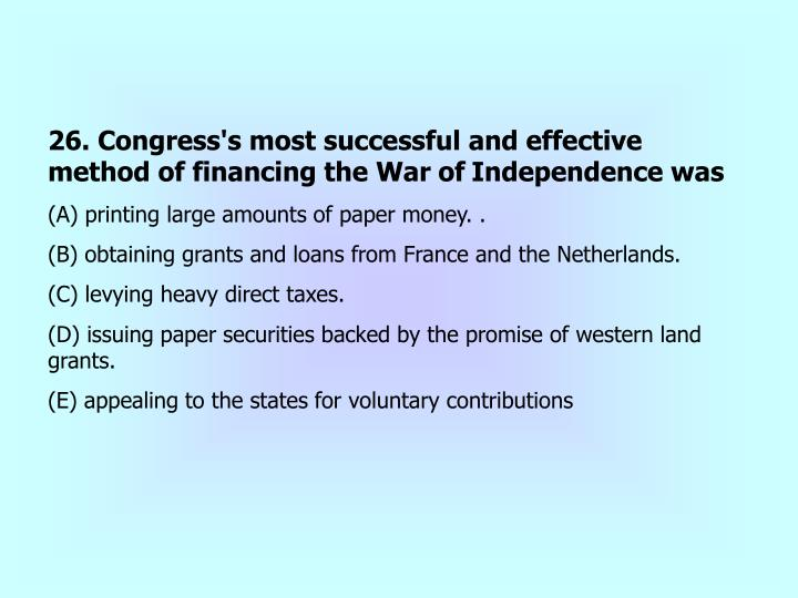 26. Congress's most successful and effective method of financing the War of