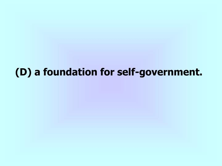 (D) a foundation for self-government.