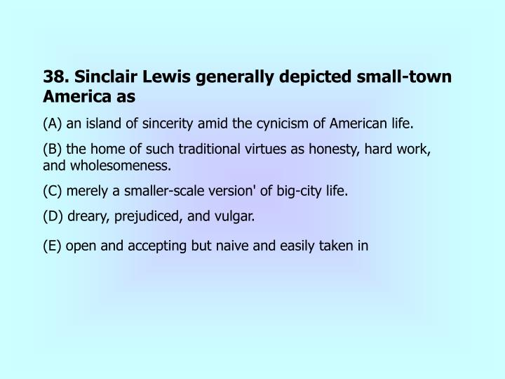 38. Sinclair Lewis generally depicted small-town America as
