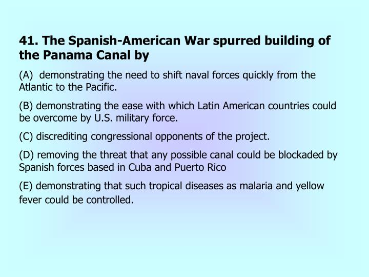 41. The Spanish-American War spurred building of the Panama Canal by