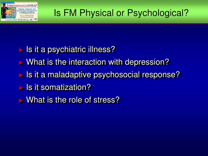Is FM Physical or Psychological?