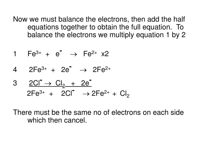 Now we must balance the electrons, then add the half equations together to obtain the full equation.  To balance the electrons we multiply equation 1 by 2