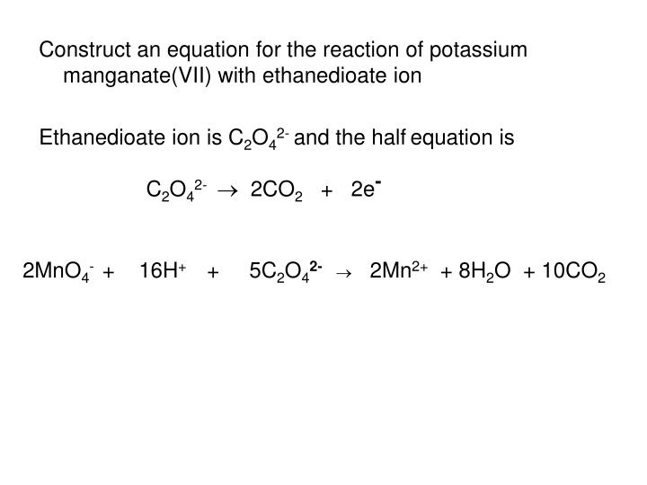 Construct an equation for the reaction of potassium manganate(VII) with ethanedioate ion