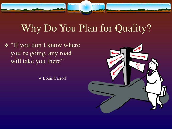 Why Do You Plan for Quality?
